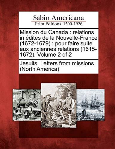 Mission du Canada: relations in édites de la Nouvelle-France (1672-1679) : pour faire suite aux ...