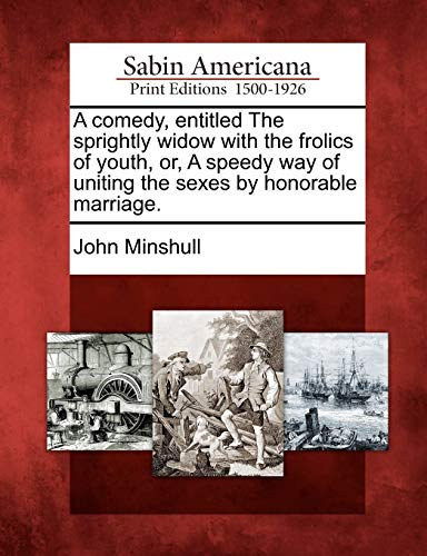 A Comedy, Entitled the Sprightly Widow with: John Minshull