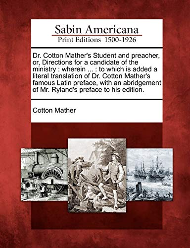 9781275714830: Dr. Cotton Mather's Student and preacher, or, Directions for a candidate of the ministry: wherein ... : to which is added a literal translation of Dr. ... of Mr. Ryland's preface to his edition.