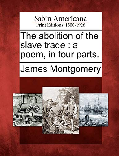9781275714984: The abolition of the slave trade: a poem, in four parts.