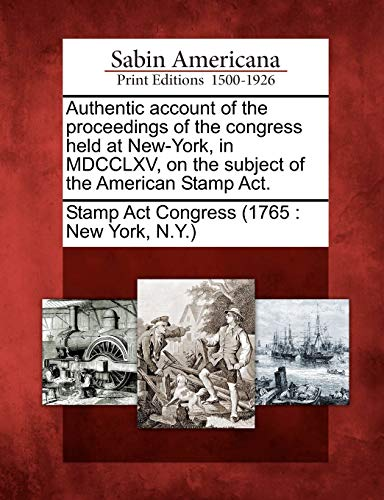 Authentic account of the proceedings of the congress held at New-York, in MDCCLXV, on the subject ...