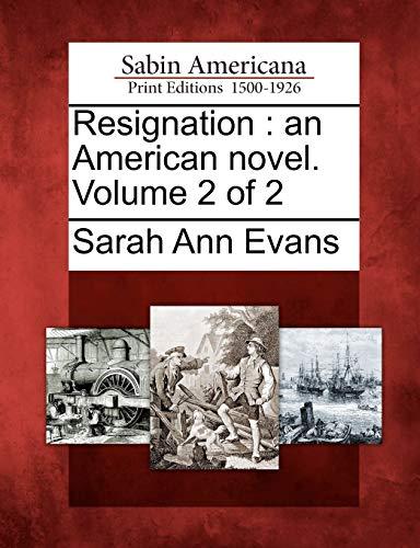 Resignation: An American Novel. Volume 2 of 2: Sarah Ann Evans