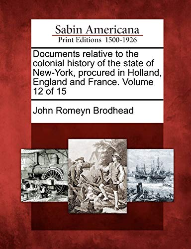 Documents relative to the colonial history of the state of New-York, procured in Holland, England ...