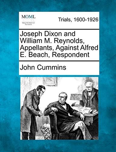 9781275756243: Joseph Dixon and William M. Reynolds, Appellants, Against Alfred E. Beach, Respondent