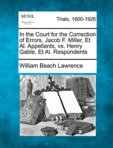 In the Court for the Correction of Errors, Jacob F. Miller, Et Al. Appellants, vs. Henry Gable, Et ...