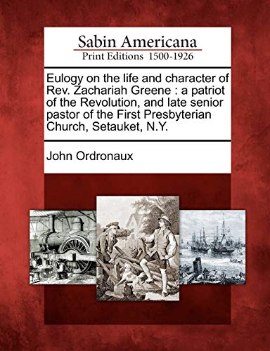 Eulogy on the Life and Character of REV. Zachariah Greene: A Patriot of the Revolution, and Late ...