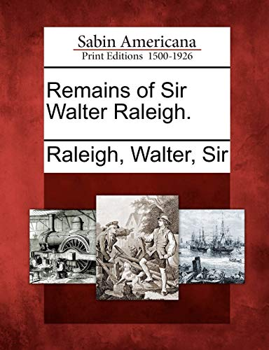 Remains of Sir Walter Raleigh. (Paperback)