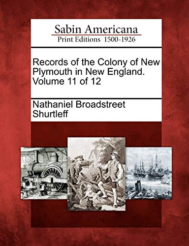 Records of the Colony of New Plymouth in New England. Volume 11 of 12: Nathaniel Broadstreet ...