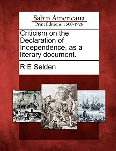Criticism on the Declaration of Independence, as a literary document.: R E Selden