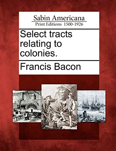 Select tracts relating to colonies.: Francis Bacon