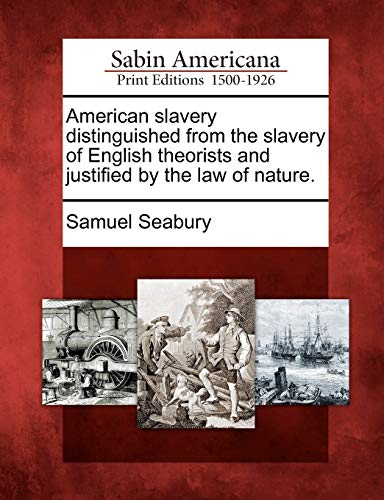 American slavery distinguished from the slavery of English theorists and justified by the law of ...