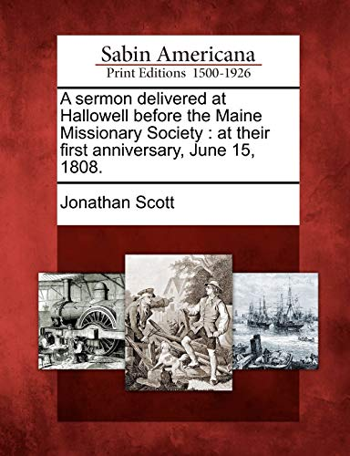 A Sermon Delivered at Hallowell Before the Maine Missionary Society: At Their First Anniversary, ...