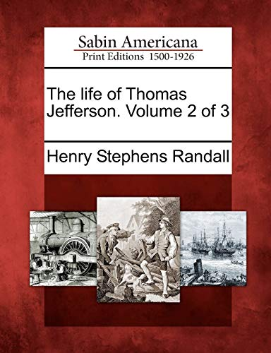 The life of Thomas Jefferson. Volume 2 of 3: Henry Stephens Randall