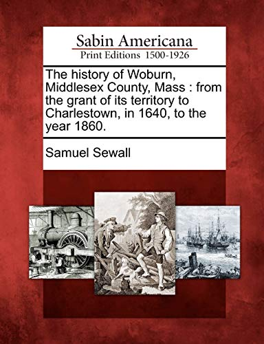 The History of Woburn, Middlesex County, Mass: Samuel Sewall