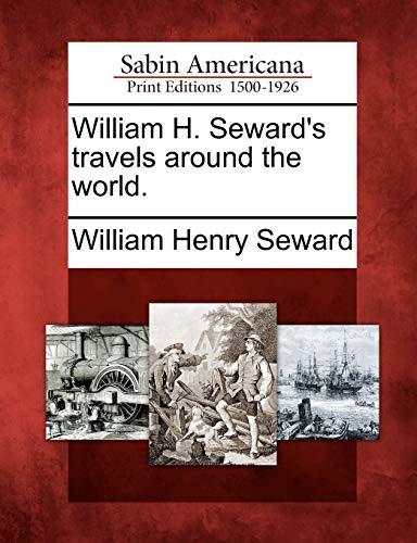 William H. Seward's Travels Around the World.: William Henry Seward