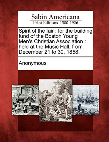 Spirit of the Fair: For the Building Fund of the Boston Young Mens Christian Association: Held at ...