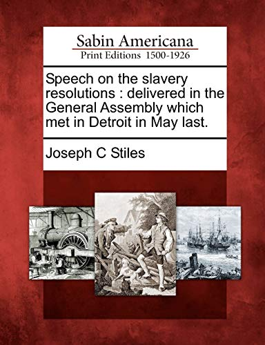 Speech on the Slavery Resolutions: Delivered in the General Assembly Which Met in Detroit in May ...