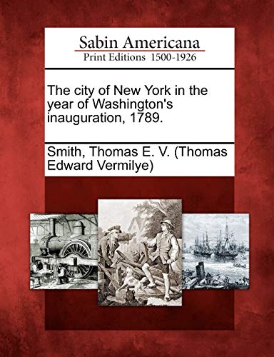The city of New York in the year of Washington's inauguration, 1789.: Gale, Sabin Americana