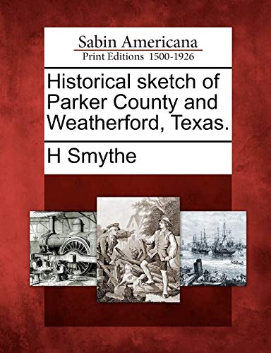 9781275804128: Historical sketch of Parker County and Weatherford, Texas.