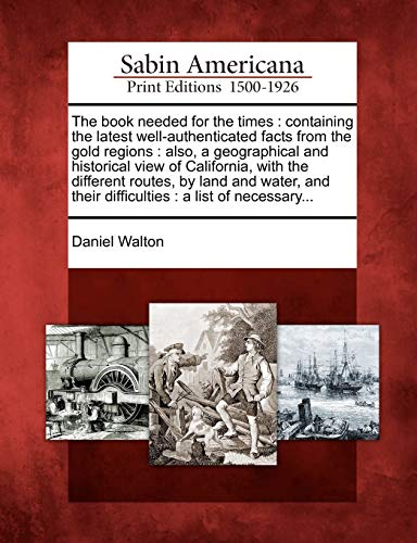 The book needed for the times: containing the latest well-authenticated facts from the gold regions...