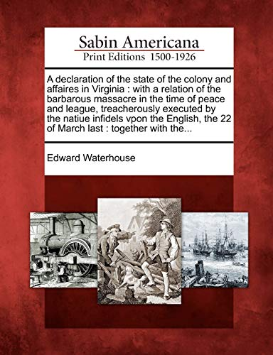 9781275820876: A declaration of the state of the colony and affaires in Virginia: with a relation of the barbarous massacre in the time of peace and league, ... the 22 of March last : together with the...