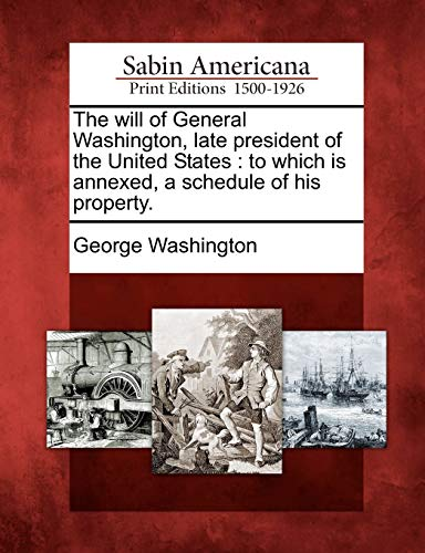 The Will of General Washington, Late President of the United States: To Which Is Annexed, a ...