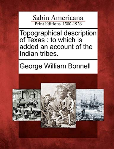 Topographical Description of Texas: To Which Is: George William Bonnell