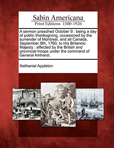 9781275838062: A sermon preached October 9: being a day of public thanksgiving, occasioned by the surrender of Montreal, and all Canada, September 8th, 1760, to His ... troops under the command of General Amherst.