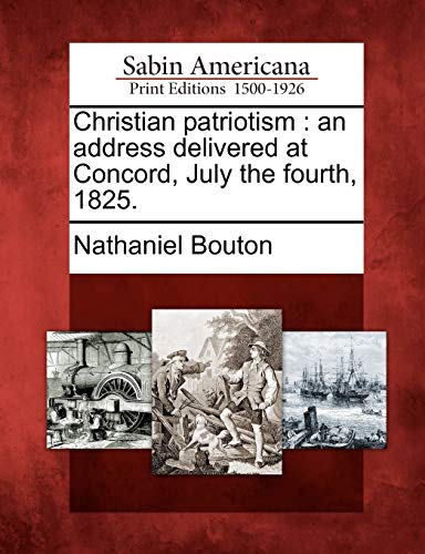 9781275839199: Christian patriotism: an address delivered at Concord, July the fourth, 1825.