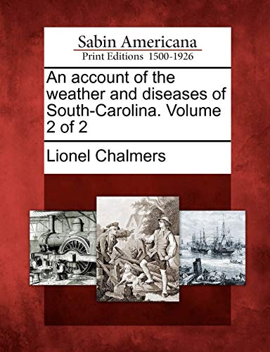 An account of the weather and diseases of South-Carolina. Volume 2 of 2: Lionel Chalmers