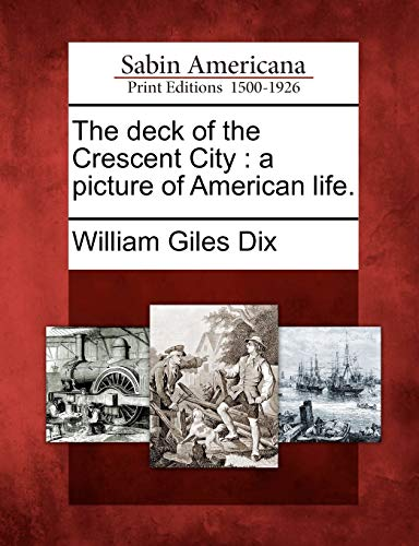 The Deck of the Crescent City: A Picture of American Life.: William Giles Dix