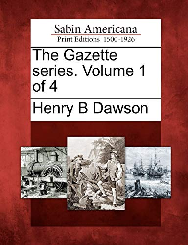 The Gazette series. Volume 1 of 4: Henry B Dawson