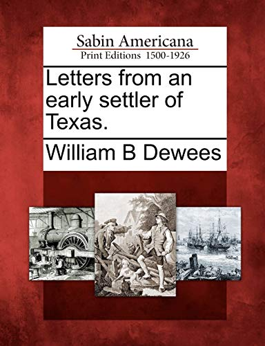 Letters from an Early Settler of Texas.: William B Dewees