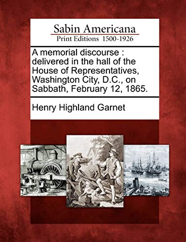 9781275858169: A memorial discourse: delivered in the hall of the House of Representatives, Washington City, D.C., on Sabbath, February 12, 1865.