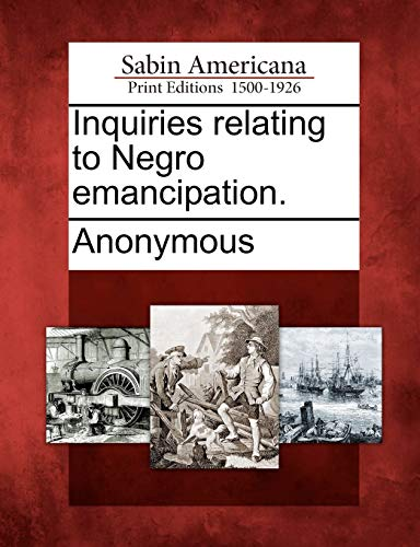 Inquiries relating to Negro emancipation.