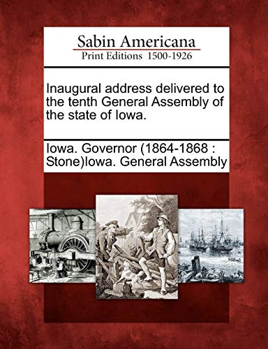 Inaugural address delivered to the tenth General Assembly of the state of Iowa.