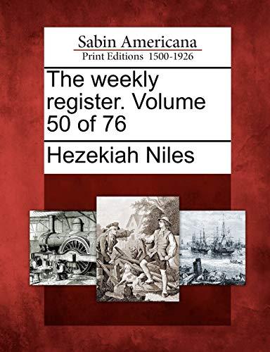 The weekly register. Volume 50 of 76: Hezekiah Niles