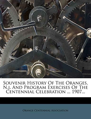 9781275875135: Souvenir History Of The Oranges, N.j. And Program Exercises Of The Centennial Celebration ... 1907...
