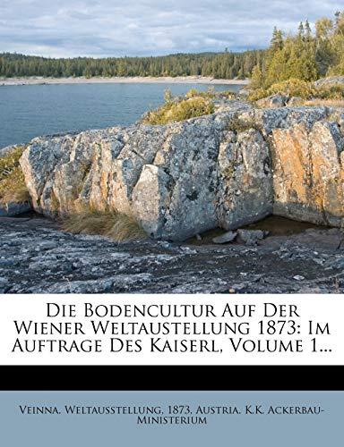 9781275919525: Die Bodencultur Auf Der Wiener Weltaustellung 1873: Im Auftrage Des Kaiserl, Volume 1... (German Edition)