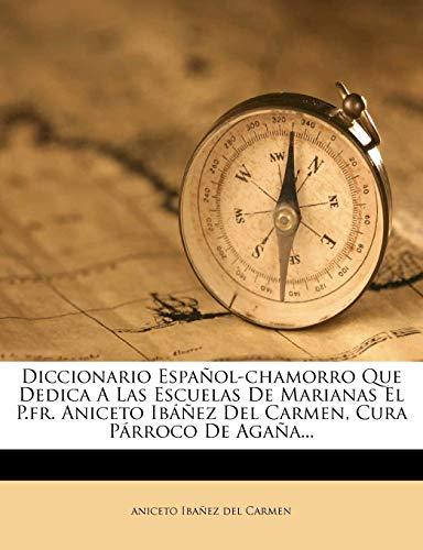 9781275932906: Diccionario Español-chamorro Que Dedica A Las Escuelas De Marianas El P.fr. Aniceto Ibáñez Del Carmen, Cura Párroco De Agaña... (Spanish Edition)