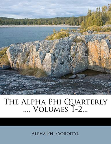 9781275940031: The Alpha Phi Quarterly ..., Volumes 1-2...