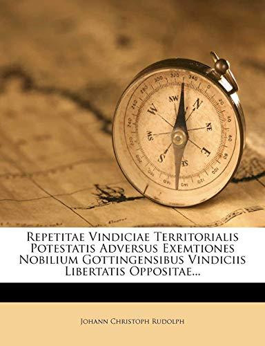 9781275980938: Repetitae Vindiciae Territorialis Potestatis Adversus Exemtiones Nobilium Gottingensibus Vindiciis Libertatis Oppositae...