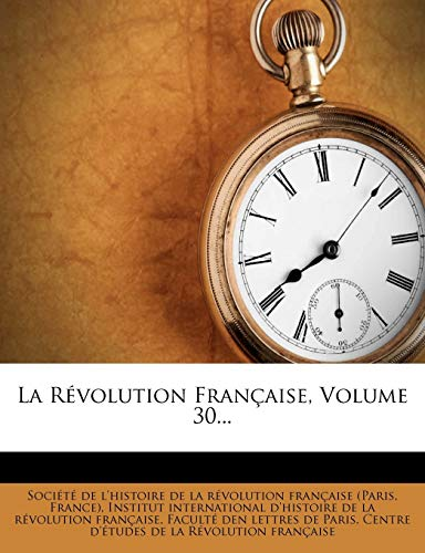 La Révolution Française, Volume 30... (French Edition) (1276004141) by France)