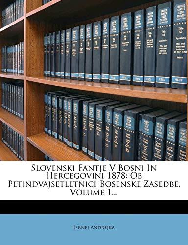 9781276070362: Slovenski Fantje V Bosni In Hercegovini 1878: Ob Petindvajsetletnici Bosenske Zasedbe, Volume 1... (Slovene Edition)