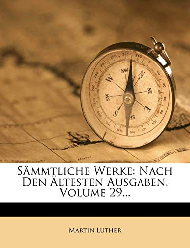 S Mmtliche Werke: Nach Den Ltesten Ausgaben, Volume 29... (German Edition) (1276132158) by Martin Luther