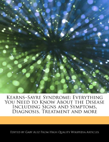 9781276158824: Kearns-Sayre Syndrome: Everything You Need to Know About the Disease Including Signs and Symptoms, Diagnosis, Treatment and more