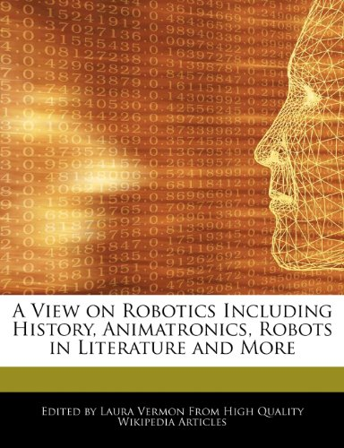 9781276161404: A View on Robotics Including History, Animatronics, Robots in Literature and More