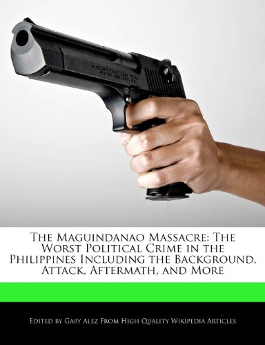 9781276165136: The Maguindanao Massacre: The Worst Political Crime in the Philippines Including the Background, Attack, Aftermath, and More