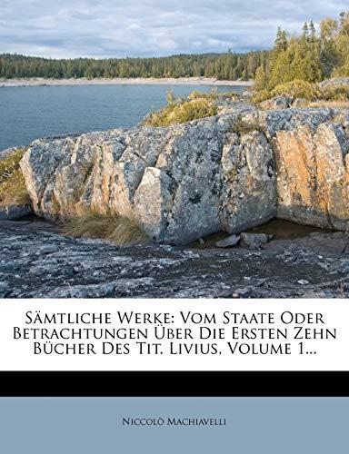 9781276178112: Sämtliche Werke: Vom Staate Oder Betrachtungen Über Die Ersten Zehn Bücher Des Tit. Livius, Volume 1... (German Edition)