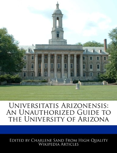 9781276183222: Universitatis Arizonensis: An Unauthorized Guide to the University of Arizona